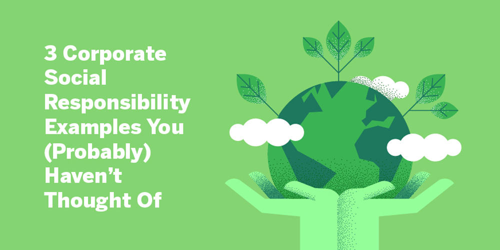 3 Corporate Social Responsibility Examples You Haven't Thought Of